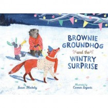 Brownie Groundhog and the Wintry Surprise (Hardcover)